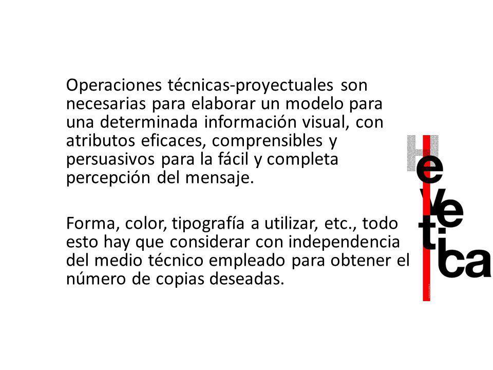 Operaciones técnicas-proyectuales son necesarias para elaborar un modelo para una determinada información visual, con atributos eficaces, comprensible