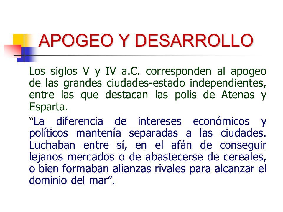 APOGEO Y DESARROLLO Los siglos V y IV a.C. corresponden al apogeo de las grandes ciudades-estado independientes, entre las que destacan las polis de A