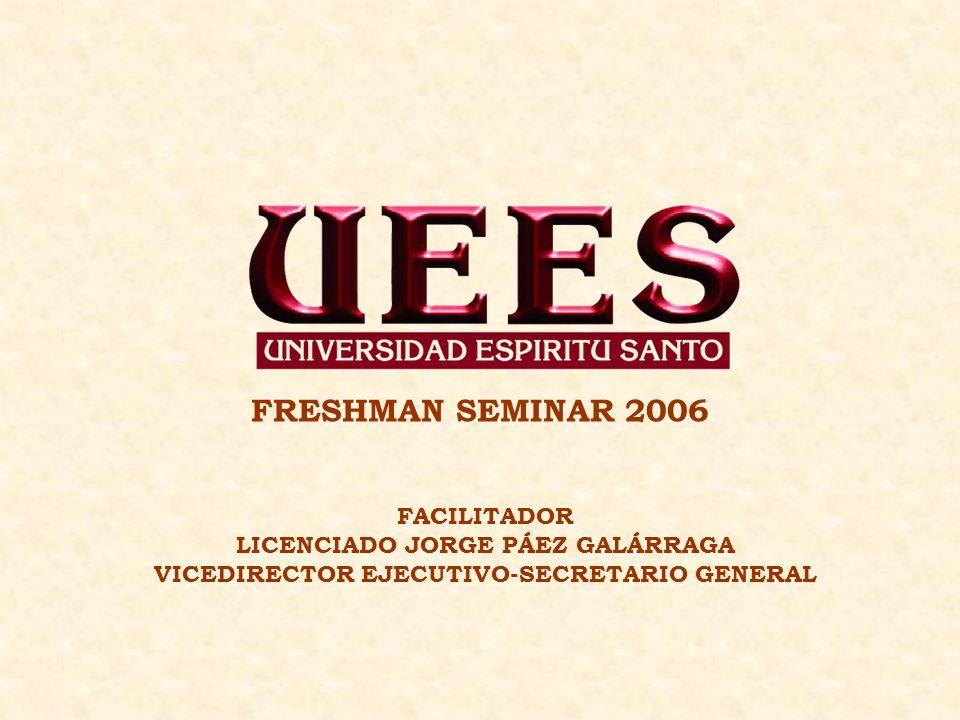 FRESHMAN SEMINAR 2006 FACILITADOR LICENCIADO JORGE PÁEZ GALÁRRAGA VICEDIRECTOR EJECUTIVO-SECRETARIO GENERAL