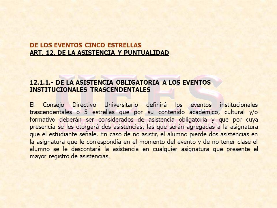 DE LOS EVENTOS CINCO ESTRELLAS ART. 12. DE LA ASISTENCIA Y PUNTUALIDAD 12.1.1.- DE LA ASISTENCIA OBLIGATORIA A LOS EVENTOS INSTITUCIONALES TRASCENDENT