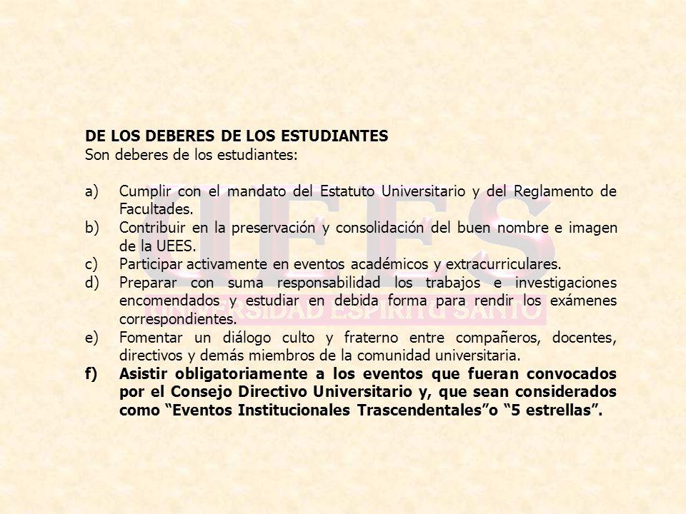 DE LOS DEBERES DE LOS ESTUDIANTES Son deberes de los estudiantes: a)Cumplir con el mandato del Estatuto Universitario y del Reglamento de Facultades.
