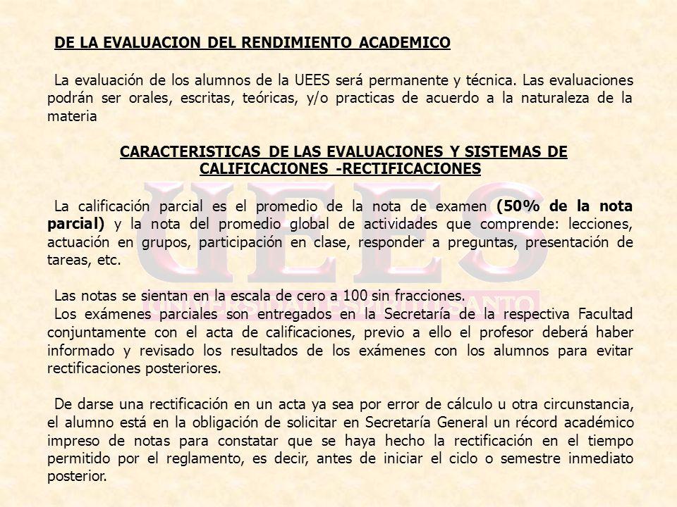 DE LA EVALUACION DEL RENDIMIENTO ACADEMICO La evaluación de los alumnos de la UEES será permanente y técnica. Las evaluaciones podrán ser orales, escr