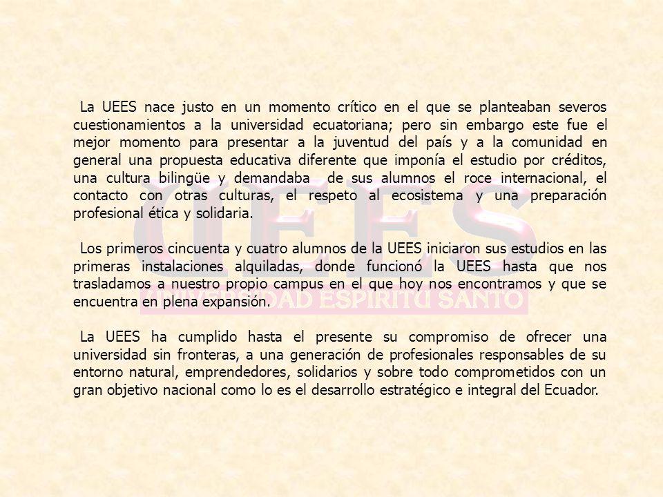 La UEES nace justo en un momento crítico en el que se planteaban severos cuestionamientos a la universidad ecuatoriana; pero sin embargo este fue el m