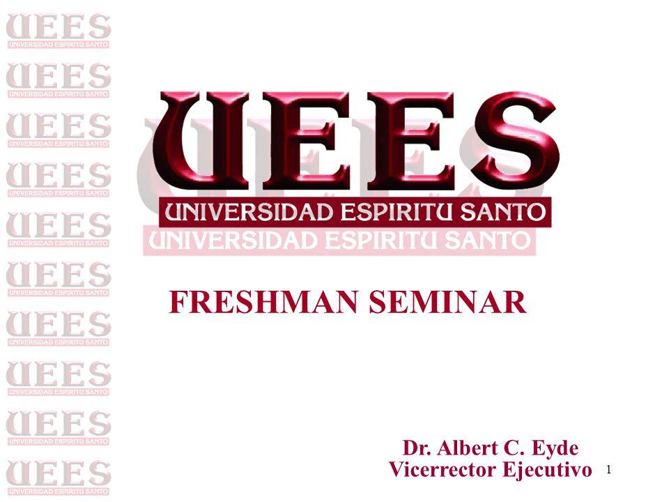 1 Dr. Albert C. Eyde Vicerrector Ejecutivo FRESHMAN SEMINAR