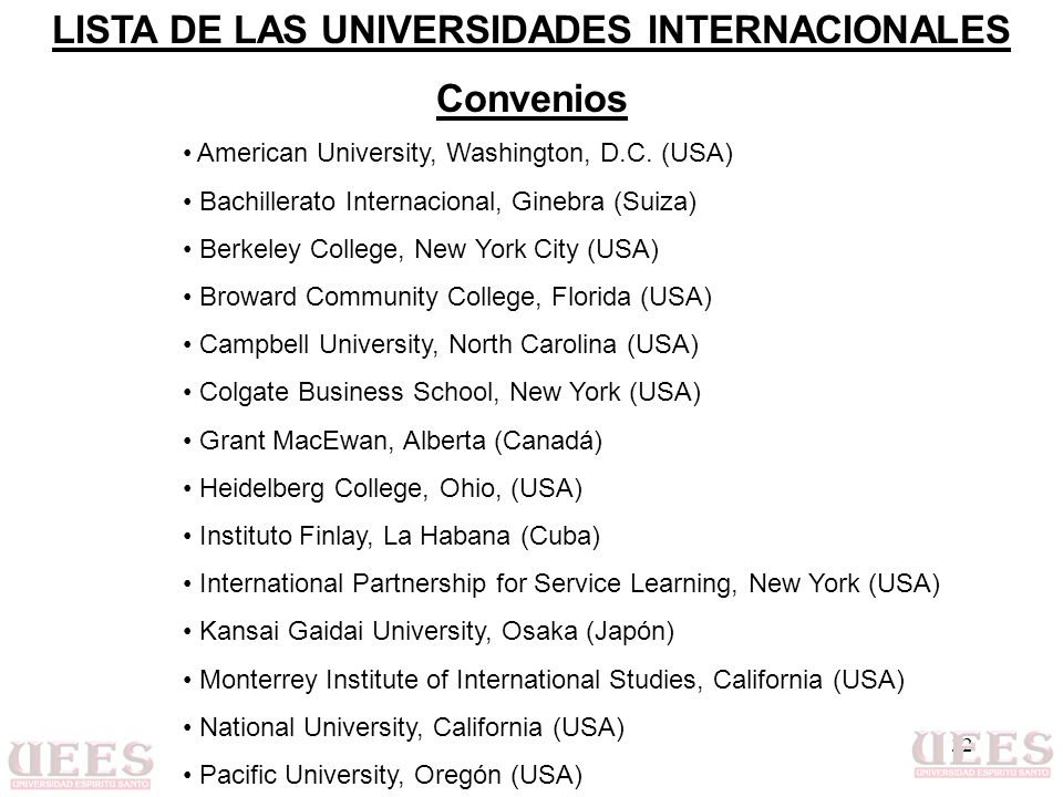 32 American University, Washington, D.C. (USA) Bachillerato Internacional, Ginebra (Suiza) Berkeley College, New York City (USA) Broward Community Col