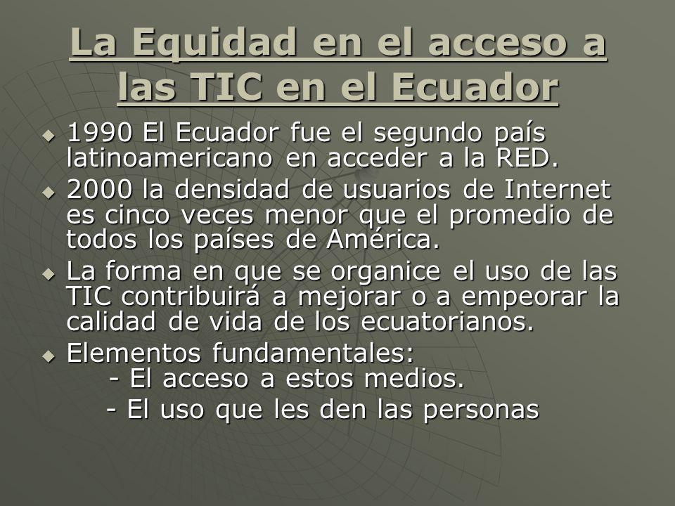 La Equidad en el acceso a las TIC en el Ecuador 1990 El Ecuador fue el segundo país latinoamericano en acceder a la RED. 1990 El Ecuador fue el segund