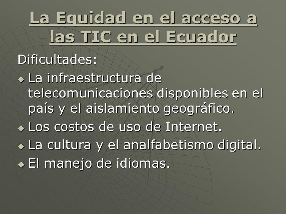 La Equidad en el acceso a las TIC en el Ecuador Dificultades: La infraestructura de telecomunicaciones disponibles en el país y el aislamiento geográf