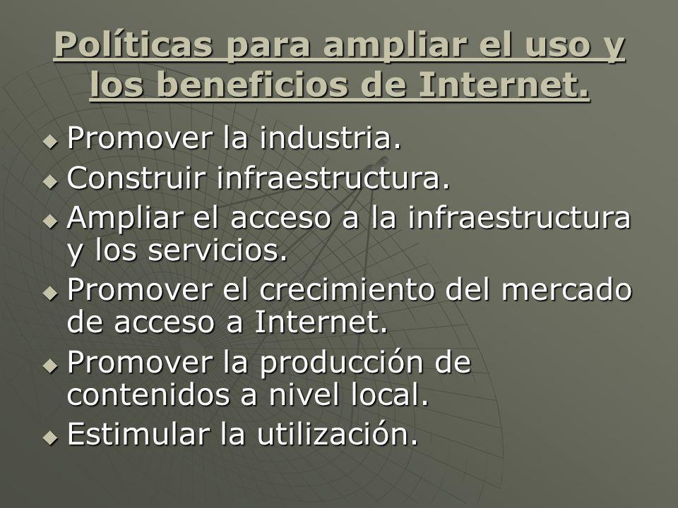 Políticas para ampliar el uso y los beneficios de Internet. Promover la industria. Promover la industria. Construir infraestructura. Construir infraes