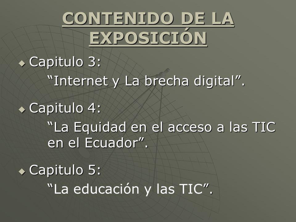 CONTENIDO DE LA EXPOSICIÓN Capitulo 3: Capitulo 3: Internet y La brecha digital. Capitulo 4: Capitulo 4: La Equidad en el acceso a las TIC en el Ecuad