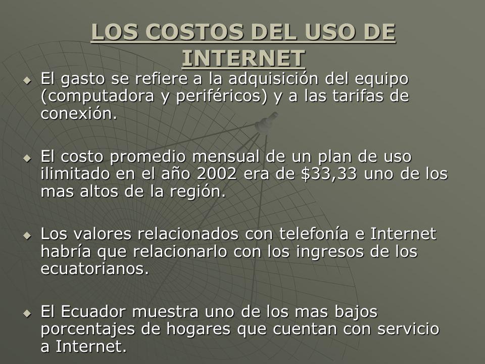 LOS COSTOS DEL USO DE INTERNET El gasto se refiere a la adquisición del equipo (computadora y periféricos) y a las tarifas de conexión. El gasto se re