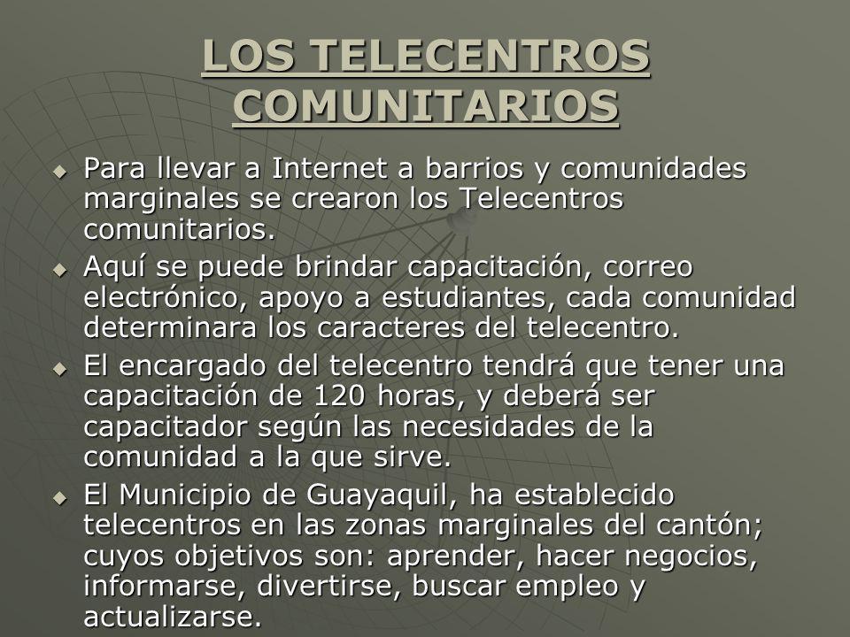 LOS TELECENTROS COMUNITARIOS Para llevar a Internet a barrios y comunidades marginales se crearon los Telecentros comunitarios.