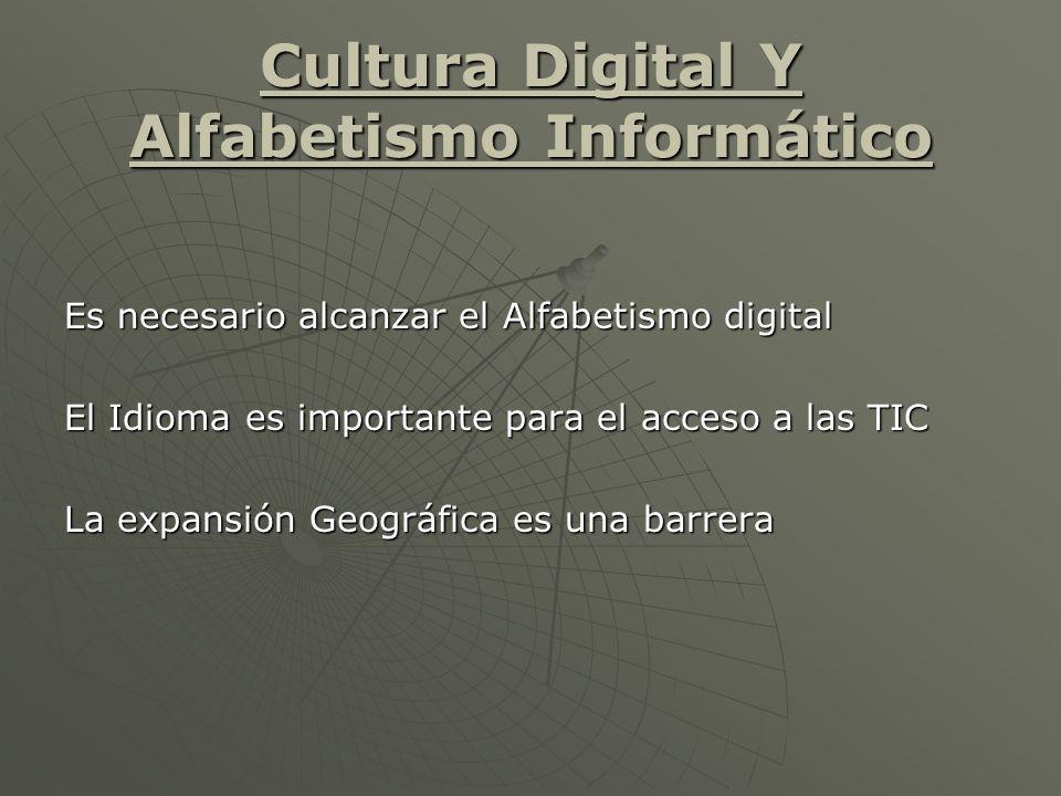 Cultura Digital Y Alfabetismo Informático Es necesario alcanzar el Alfabetismo digital El Idioma es importante para el acceso a las TIC La expansión Geográfica es una barrera
