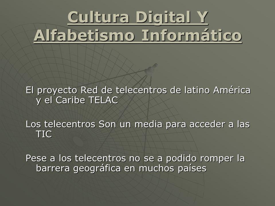 Cultura Digital Y Alfabetismo Informático El proyecto Red de telecentros de latino América y el Caribe TELAC Los telecentros Son un media para acceder a las TIC Pese a los telecentros no se a podido romper la barrera geográfica en muchos países