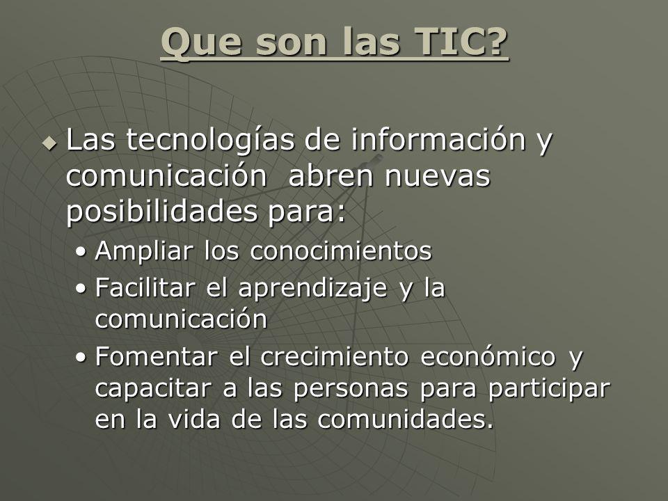 Que son las TIC? Las tecnologías de información y comunicación abren nuevas posibilidades para: Las tecnologías de información y comunicación abren nu
