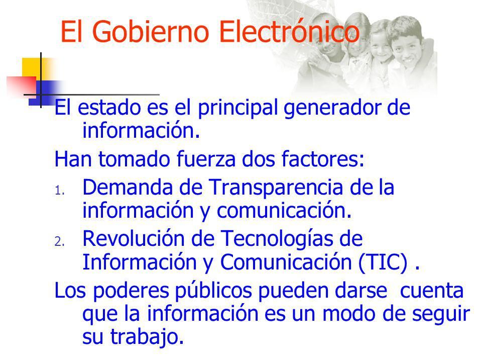 El Gobierno Electrónico El estado es el principal generador de información.