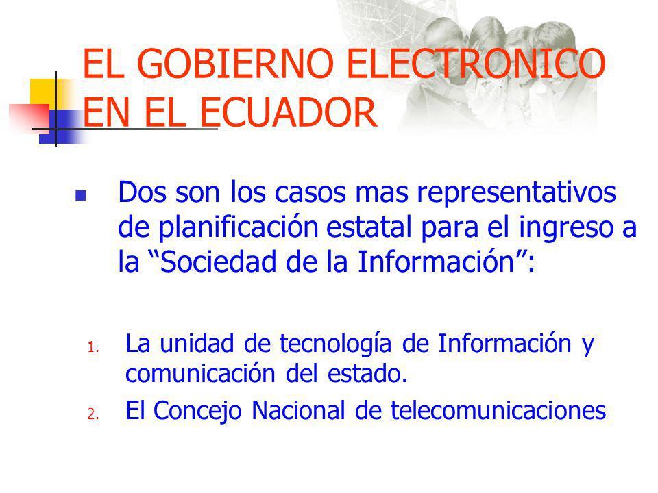EL GOBIERNO ELECTRONICO EN EL ECUADOR Dos son los casos mas representativos de planificación estatal para el ingreso a la Sociedad de la Información: 1.