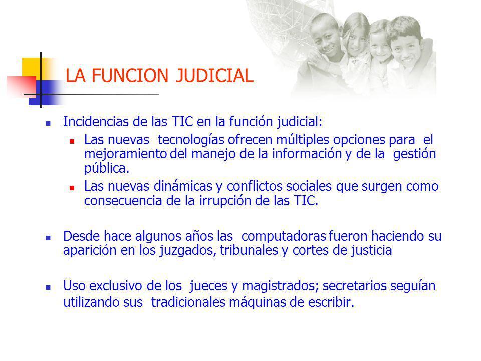 LA FUNCION JUDICIAL Incidencias de las TIC en la función judicial: Las nuevas tecnologías ofrecen múltiples opciones para el mejoramiento del manejo de la información y de la gestión pública.