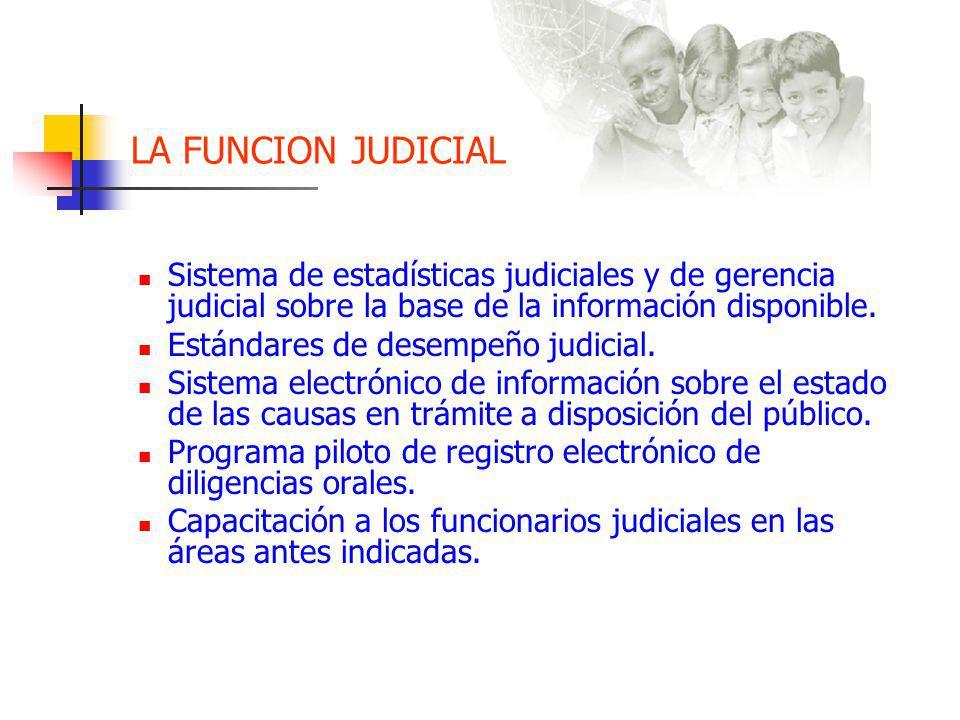 LA FUNCION JUDICIAL Sistema de estadísticas judiciales y de gerencia judicial sobre la base de la información disponible.