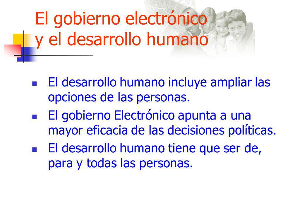 El gobierno electrónico y el desarrollo humano El desarrollo humano incluye ampliar las opciones de las personas.