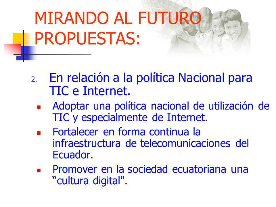 MIRANDO AL FUTURO PROPUESTAS: 2.En relación a la política Nacional para TIC e Internet.