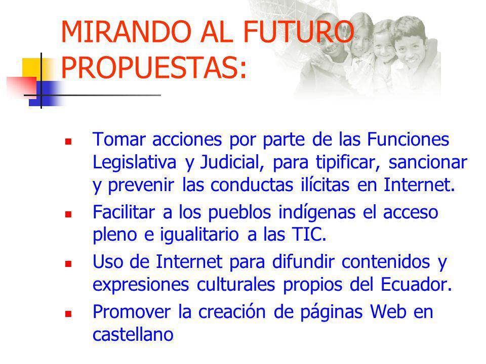 MIRANDO AL FUTURO PROPUESTAS: Tomar acciones por parte de las Funciones Legislativa y Judicial, para tipificar, sancionar y prevenir las conductas ilícitas en Internet.