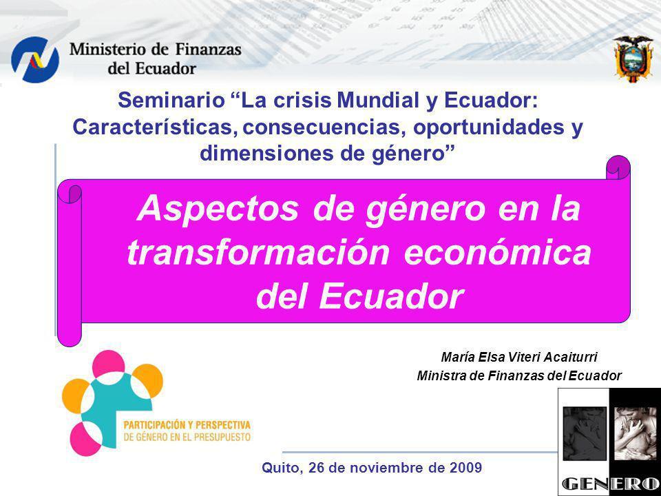 Aspectos de género en la transformación económica del Ecuador María Elsa Viteri Acaiturri Ministra de Finanzas del Ecuador Seminario La crisis Mundial