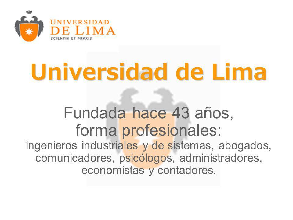 Universidad de Lima Universidad de Lima Fundada hace 43 años, forma profesionales: ingenieros industriales y de sistemas, abogados, comunicadores, psicólogos, administradores, economistas y contadores.