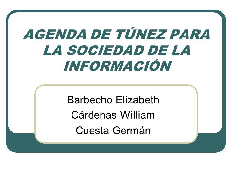 AGENDA DE TÚNEZ PARA LA SOCIEDAD DE LA INFORMACIÓN Barbecho Elizabeth Cárdenas William Cuesta Germán