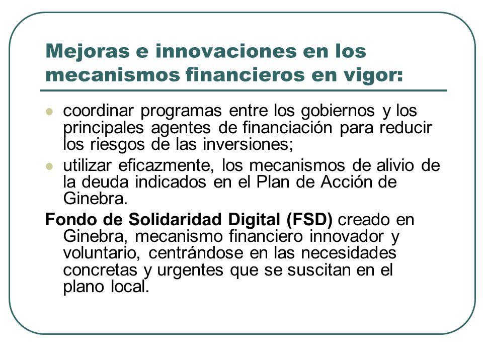 Mejoras e innovaciones en los mecanismos financieros en vigor: coordinar programas entre los gobiernos y los principales agentes de financiación para reducir los riesgos de las inversiones; utilizar eficazmente, los mecanismos de alivio de la deuda indicados en el Plan de Acción de Ginebra.