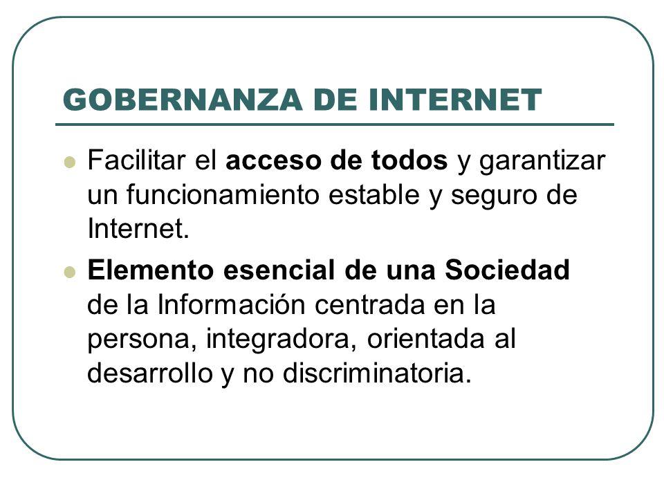 GOBERNANZA DE INTERNET Facilitar el acceso de todos y garantizar un funcionamiento estable y seguro de Internet.