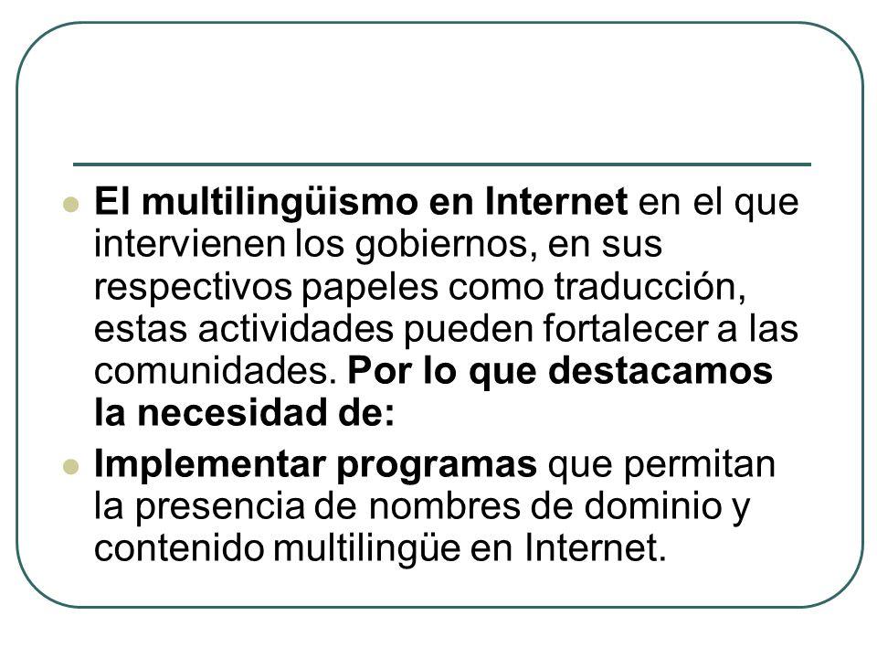 El multilingüismo en Internet en el que intervienen los gobiernos, en sus respectivos papeles como traducción, estas actividades pueden fortalecer a las comunidades.