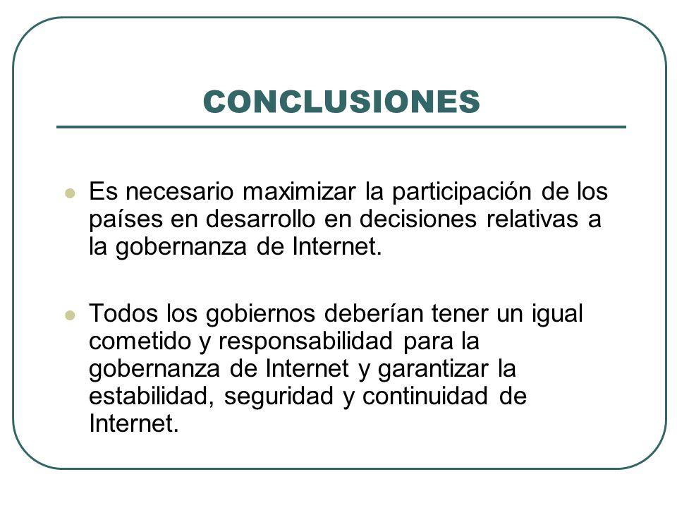 CONCLUSIONES Es necesario maximizar la participación de los países en desarrollo en decisiones relativas a la gobernanza de Internet.