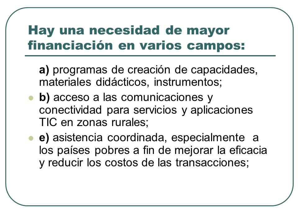 d) capacidad de banda ancha, promover la inversión y proporcionar acceso a Internet; f) implementación de estrategias de erradicación de la pobreza como en salud, educación, etc; Los gobiernos coordinan los programas de financiación pública y las iniciativas públicas, por ello se recomienda se lleve a cabo 1 coordinación interinstitucional.