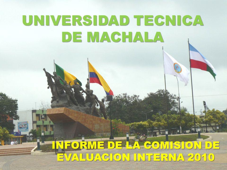 UNIVERSIDAD TECNICA DE MACHALA INFORME DE LA COMISION DE EVALUACION INTERNA 2010