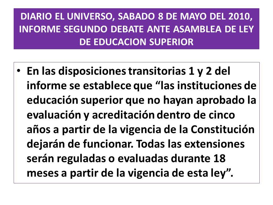 DIARIO EL UNIVERSO, SABADO 8 DE MAYO DEL 2010, INFORME SEGUNDO DEBATE ANTE ASAMBLEA DE LEY DE EDUCACION SUPERIOR En las disposiciones transitorias 1 y
