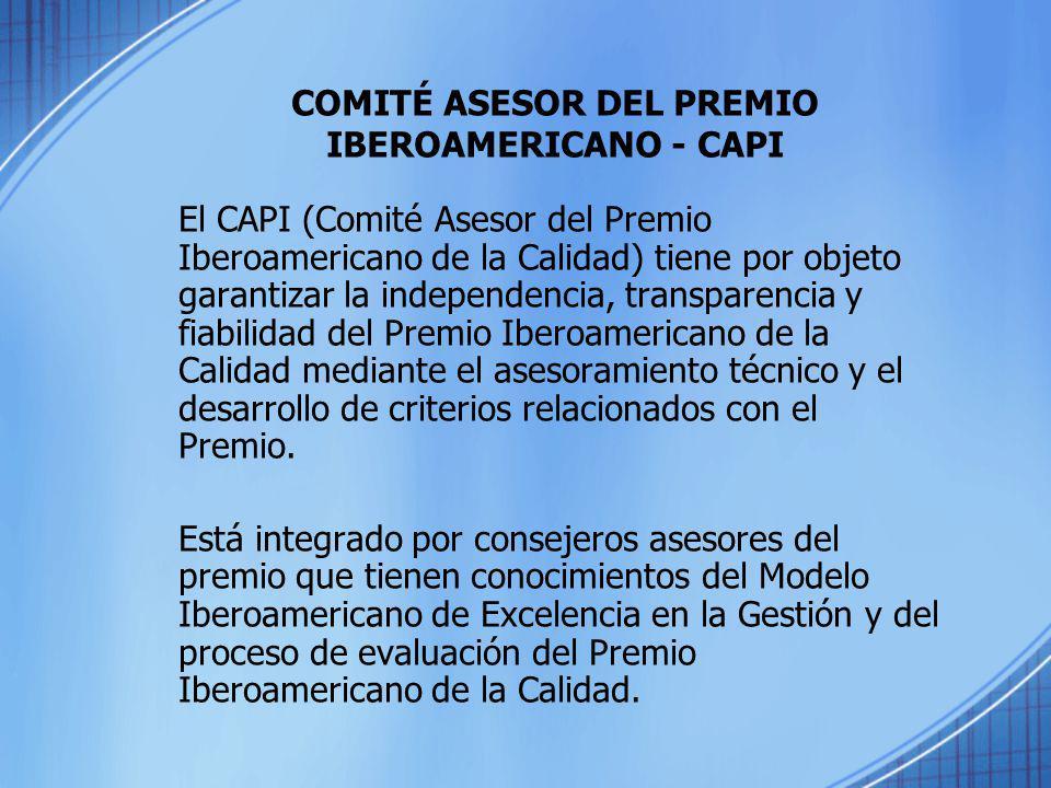 COMITÉ ASESOR DEL PREMIO IBEROAMERICANO - CAPI El CAPI (Comité Asesor del Premio Iberoamericano de la Calidad) tiene por objeto garantizar la independ