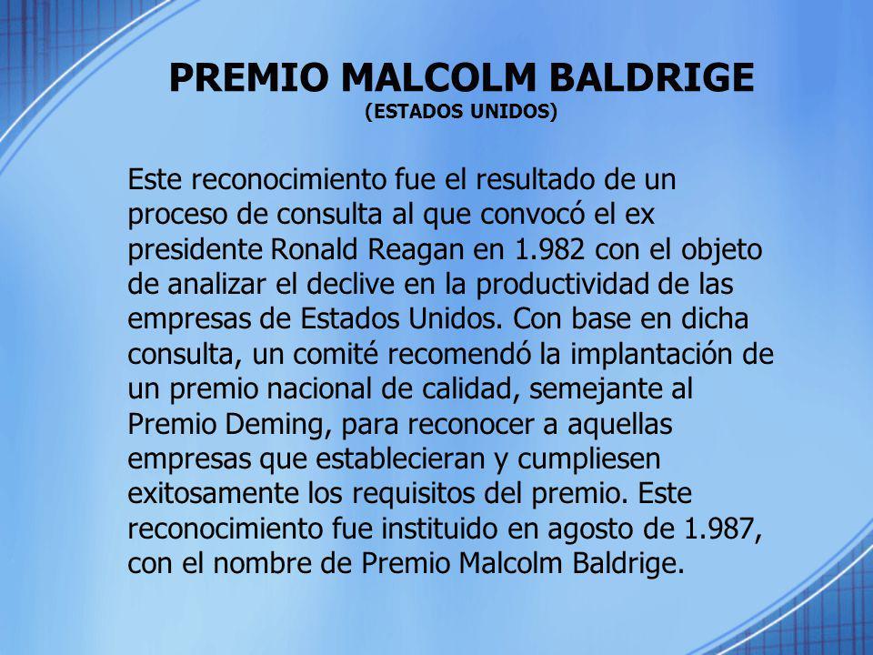 PREMIO MALCOLM BALDRIGE (ESTADOS UNIDOS) Este reconocimiento fue el resultado de un proceso de consulta al que convocó el ex presidente Ronald Reagan