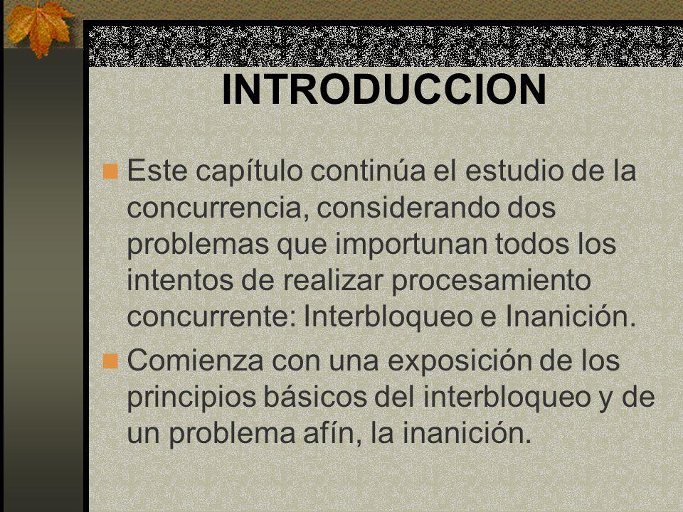 INTRODUCCION Este capítulo continúa el estudio de la concurrencia, considerando dos problemas que importunan todos los intentos de realizar procesamie
