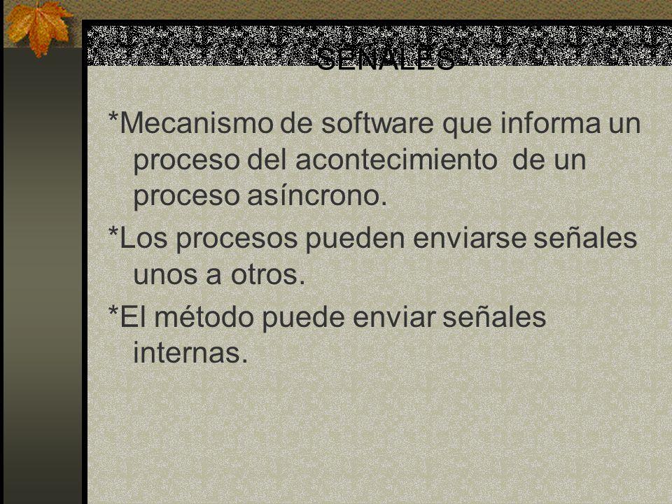 SEÑALES *Mecanismo de software que informa un proceso del acontecimiento de un proceso asíncrono. *Los procesos pueden enviarse señales unos a otros.