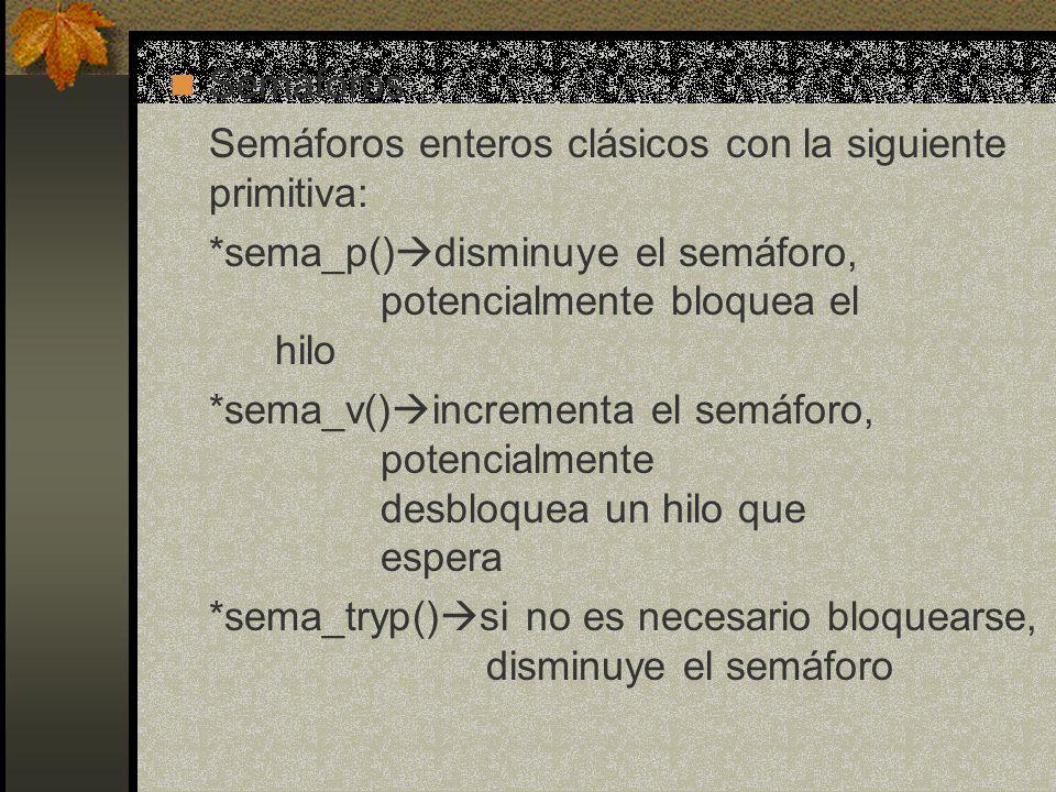 Semáforos Semáforos enteros clásicos con la siguiente primitiva: *sema_p() disminuye el semáforo, potencialmente bloquea el hilo *sema_v() incrementa