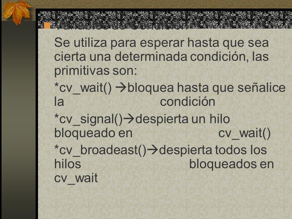 Variables de Condición Se utiliza para esperar hasta que sea cierta una determinada condición, las primitivas son: *cv_wait() bloquea hasta que señali