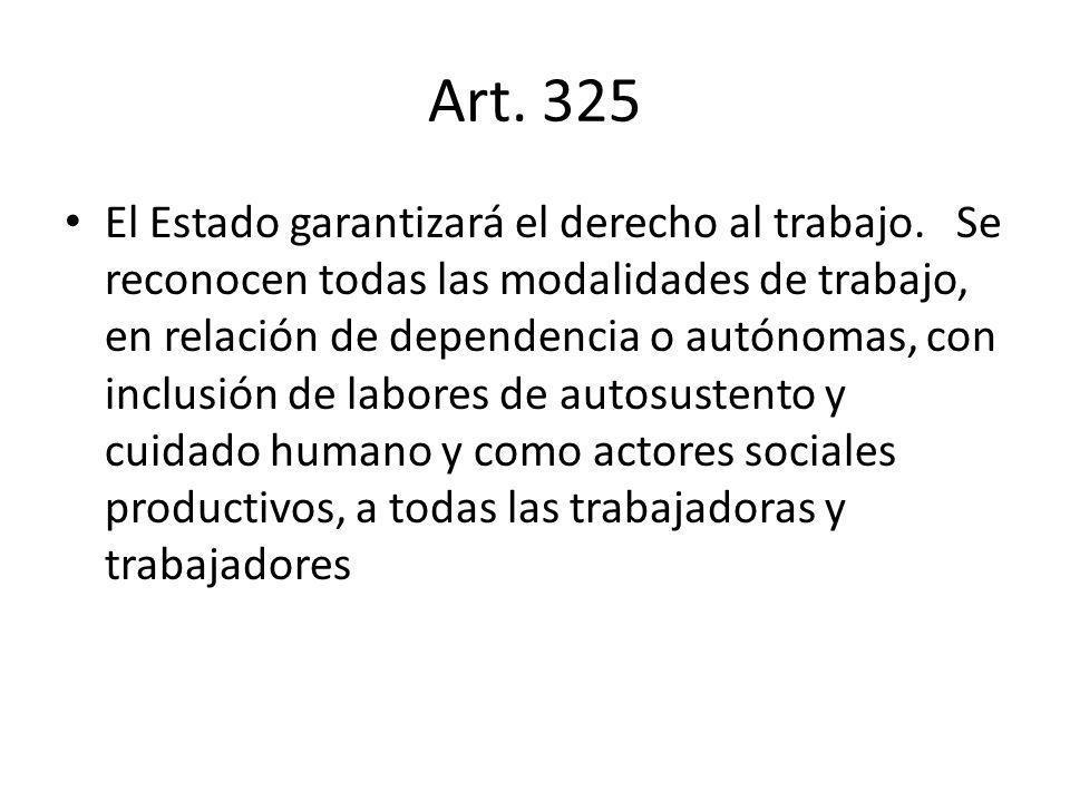 Art. 325 El Estado garantizará el derecho al trabajo.