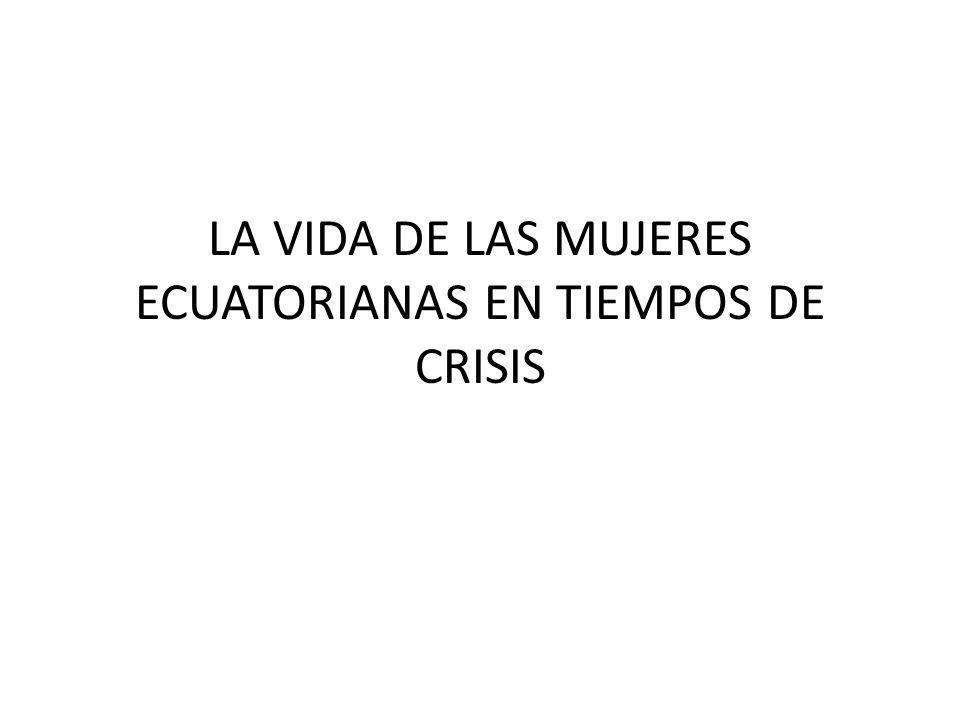 LA VIDA DE LAS MUJERES ECUATORIANAS EN TIEMPOS DE CRISIS