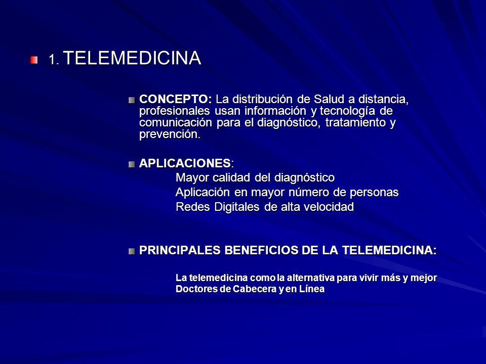 1. TELEMEDICINA CONCEPTO: La distribución de Salud a distancia, profesionales usan información y tecnología de comunicación para el diagnóstico, trata