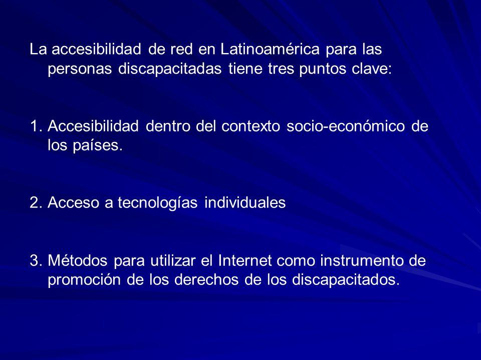La accesibilidad de red en Latinoamérica para las personas discapacitadas tiene tres puntos clave: 1.Accesibilidad dentro del contexto socio-económico