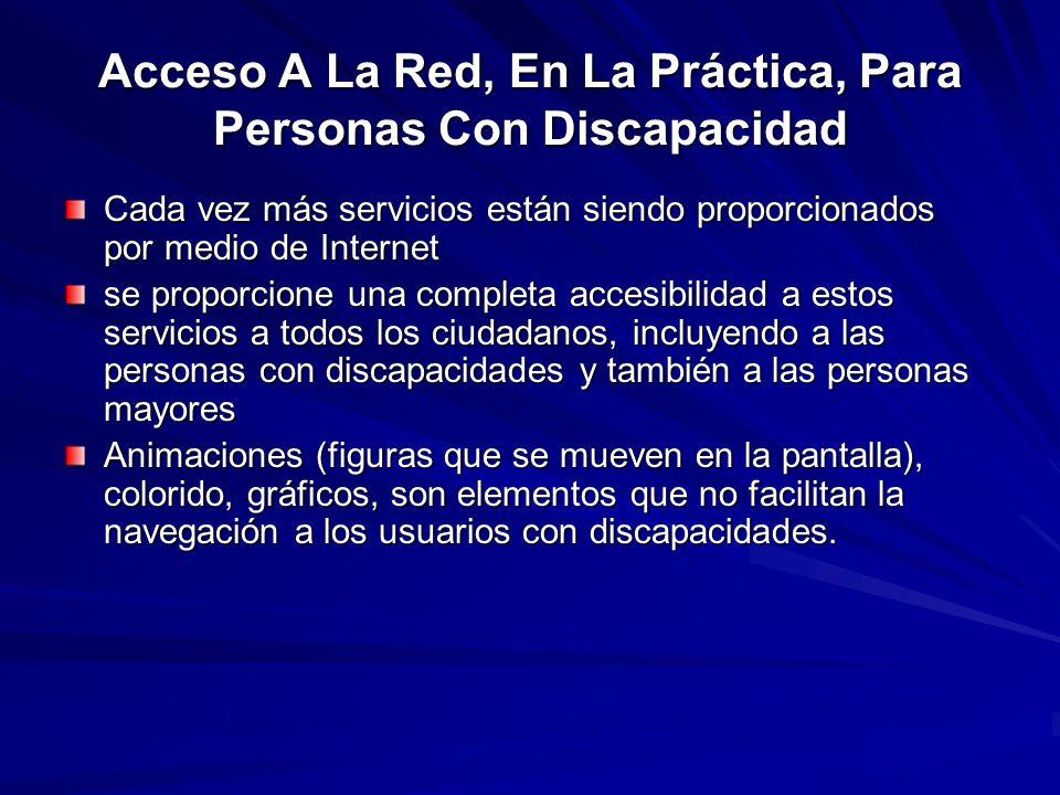 Acceso A La Red, En La Práctica, Para Personas Con Discapacidad Cada vez más servicios están siendo proporcionados por medio de Internet se proporcion