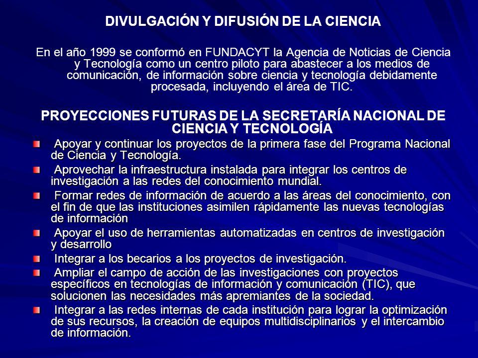 DIVULGACIÓN Y DIFUSIÓN DE LA CIENCIA En el año 1999 se conformó en FUNDACYT la Agencia de Noticias de Ciencia y Tecnología como un centro piloto para