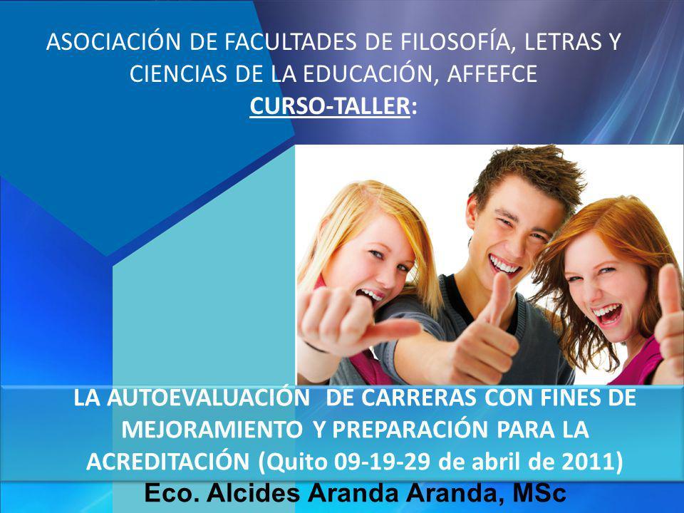 LA AUTOEVALUACIÓN DE CARRERAS CON FINES DE MEJORAMIENTO Y PREPARACIÓN PARA LA ACREDITACIÓN (Quito 09-19-29 de abril de 2011) Eco. Alcides Aranda Arand