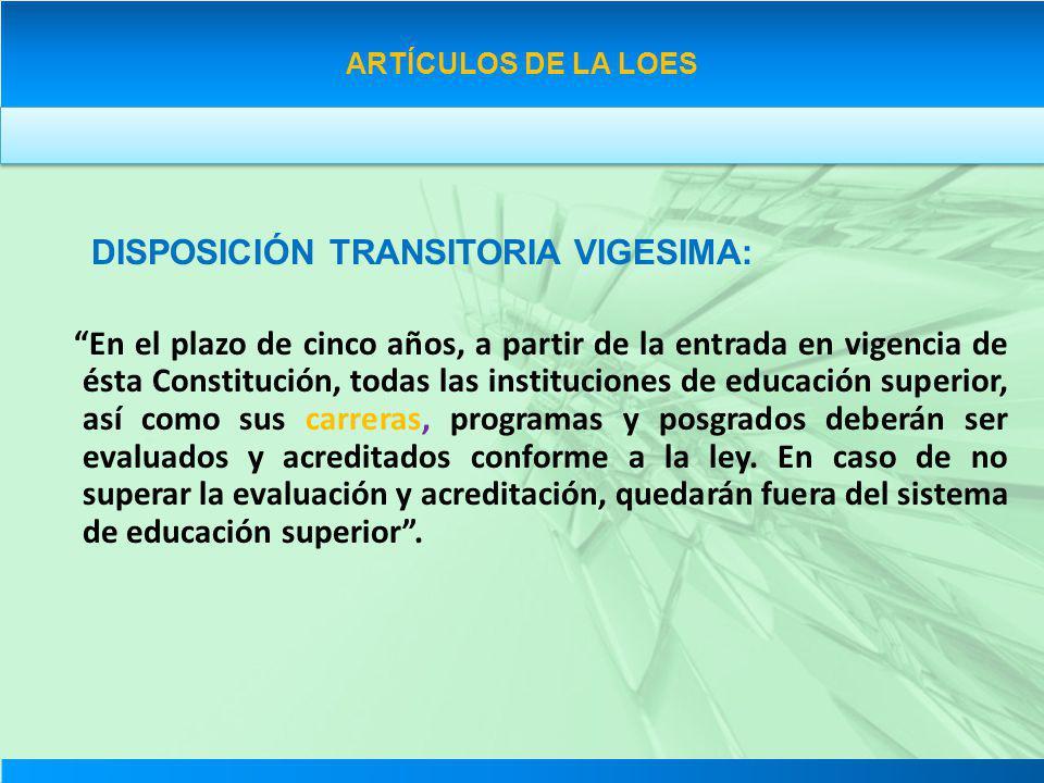 ARTÍCULOS DE LA LOES DISPOSICIÓN TRANSITORIA VIGESIMA: En el plazo de cinco años, a partir de la entrada en vigencia de ésta Constitución, todas las i