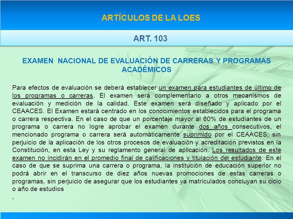 ARTÍCULOS DE LA LOES EXAMEN NACIONAL DE EVALUACIÓN DE CARRERAS Y PROGRAMAS ACADÉMICOS Para efectos de evaluación se deberá establecer un examen para e